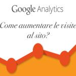 Google analytics come aumentare le visite al sito