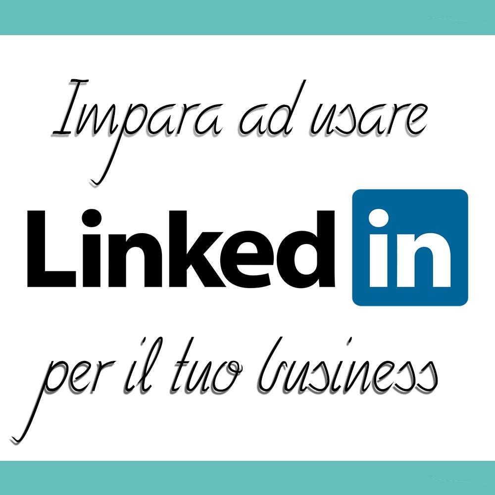 Impara ad usare LinkedIn per il tuo business